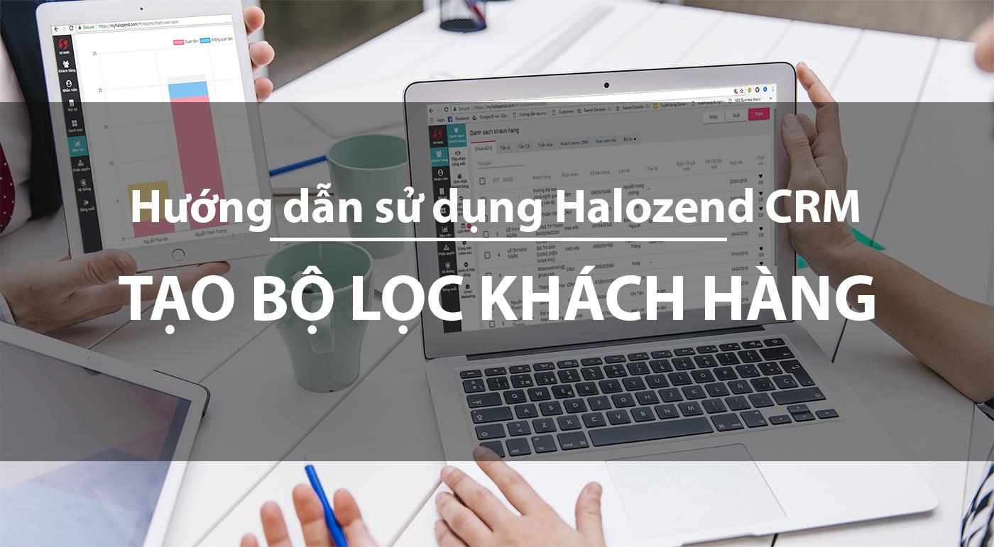 Hướng dẫn tạo bộ lọc khách hàng trên CRM Halozend