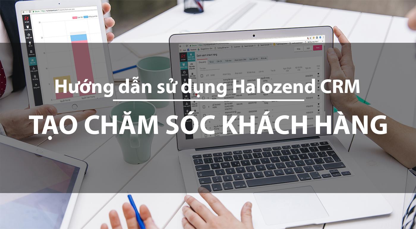Hướng dẫn tạo chăm sóc khách hàng trên CRM Halozend