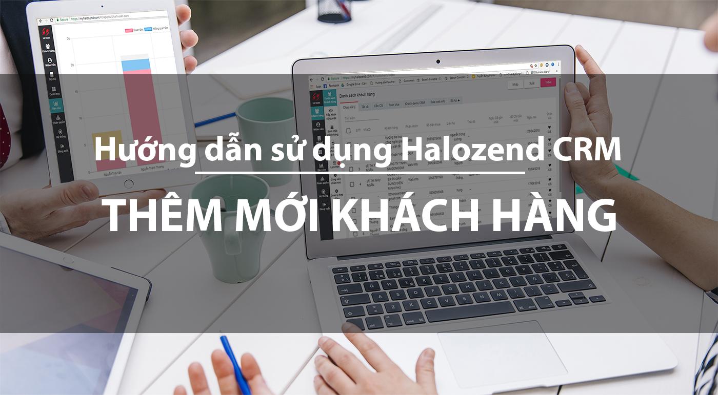 Hướng dẫn thêm mới khách hàng trên CRM Halozend